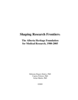 Shaping research frontiers: the Alberta Heritage Foundation for Medical Research, 1980-2005