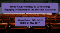 "From ""coup-teaching"" to co-teaching: engaging with faculty in the one-shot classroom"