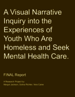 A visual narrative inquiry into the experiences of youth who are homeless and seek mental health care