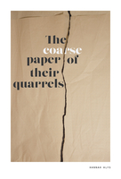 The coarse paper of their quarrels