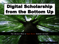 Digital scholarship from the bottom up: the library's role in open access student journals